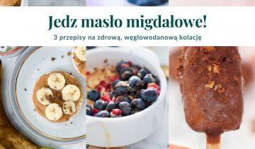 3 przepisy z masłem migdałowym na zdrową kolację!
