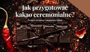 Jak przygotować kakao ceremonialne?